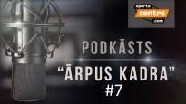 """Podkāsts """"Ārpus Kadra"""", epizode #7"""