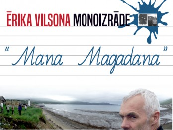 """Ērika Vilsona monoizrāde """"Mana Magadana"""" kultūras pilī """"Ziemeļblāzma"""""""