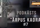 """Video: Podkāsts """"Ārpus Kadra"""", epizode #7"""
