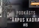 """Video: Podkāsts """"Ārpus Kadra"""", epizode #8"""