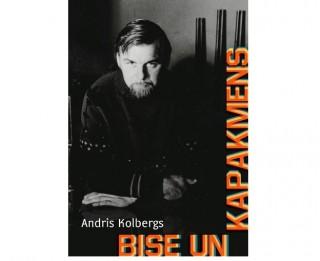 Andris Kolbergs. Bise un kapakmens