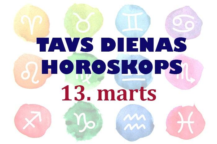 Tavs dienas horoskops 13. martam