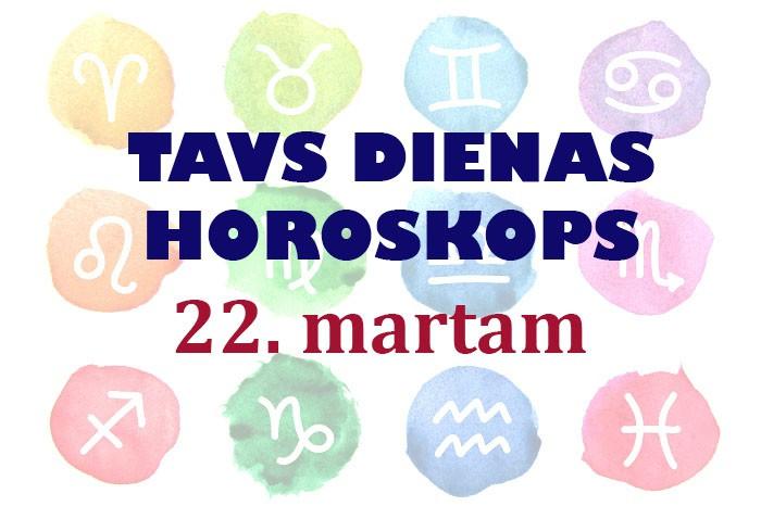 Tavs dienas horoskops 22. martam